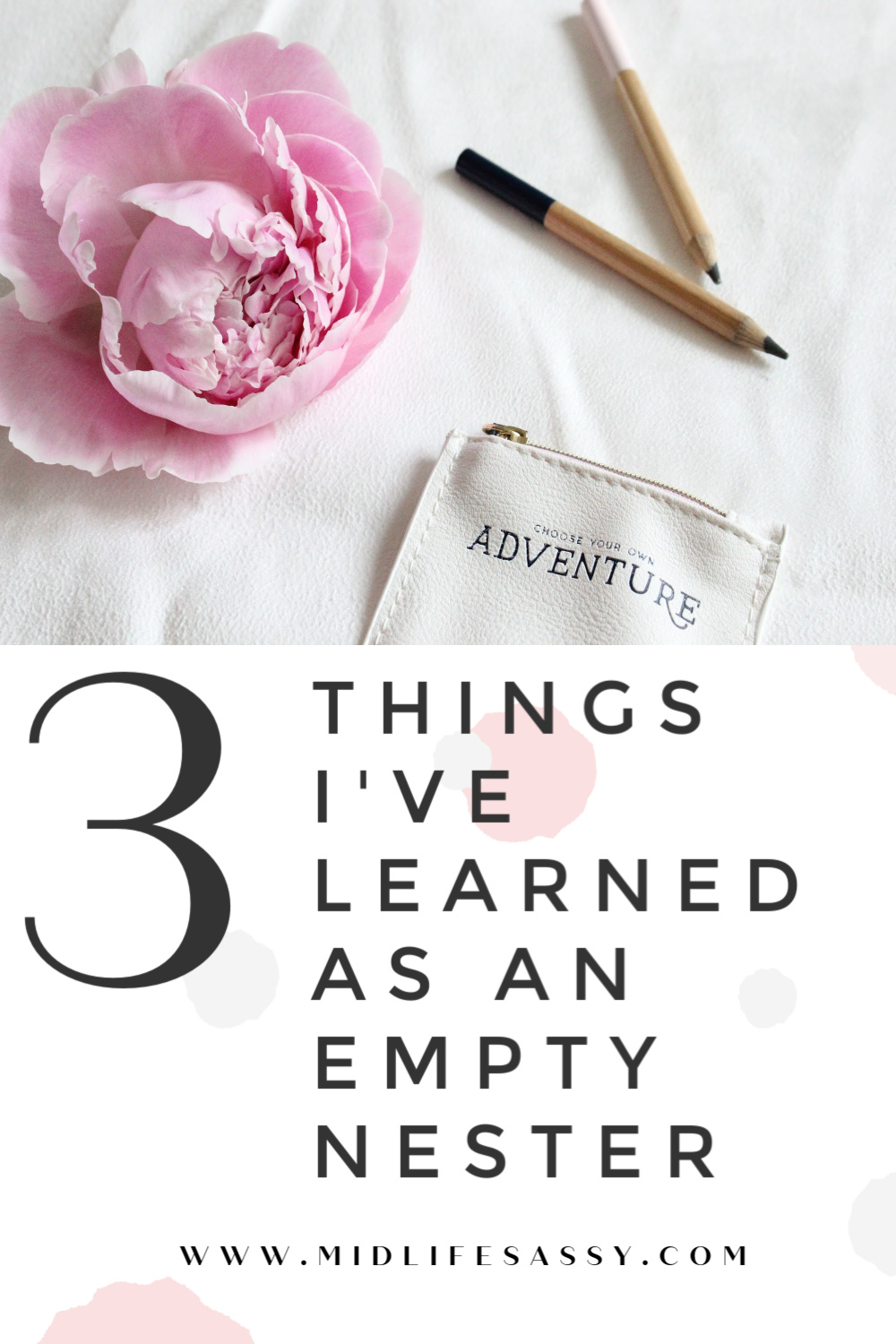 3 things Ive learned as an empty nester - 3 Things  I've Learned As An Empty Nester